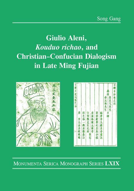 Song Gang. Giulio Aleni, Kouduo richao, and Christian-Confucian Dialogism in Late Ming Fujian (2018)